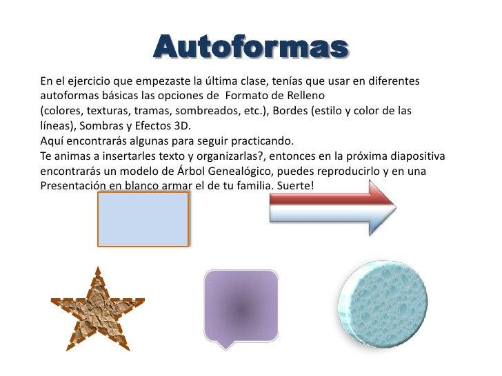 Autoformas<br />En el ejercicio que empezaste la última clase, tenías que usar en diferentes autoformas básicas las opcion...