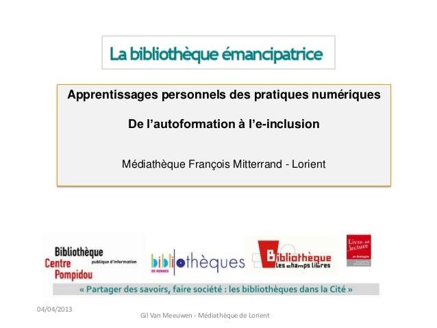 Apprentissages personnels des pratiques numériques                 De l'autoformation à l'e-inclusion                Média...