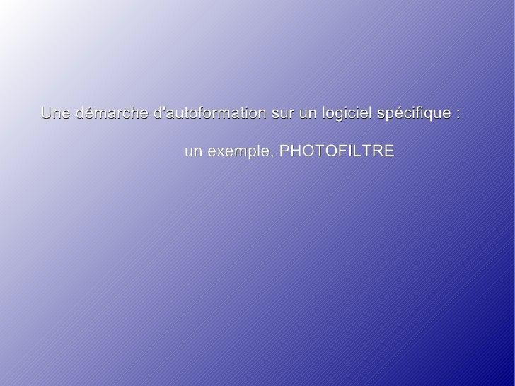 Une démarche d'autoformation sur un logiciel spécifique :  un exemple, PHOTOFILTRE