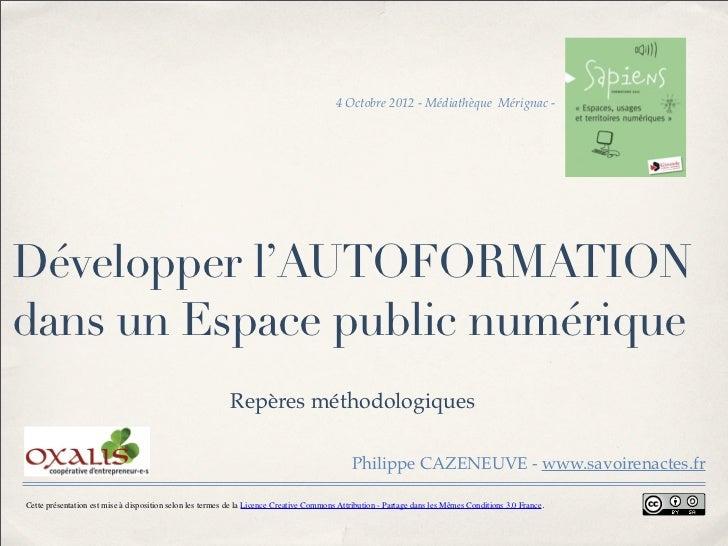 4 Octobre 2012 - Médiathèque Mérignac -Développer l'AUTOFORMATIONdans un Espace public numérique                          ...