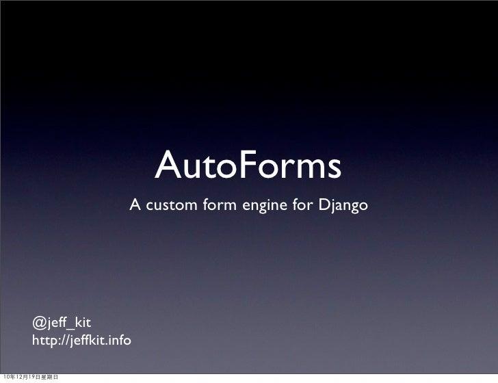 AutoForms                  A custom form engine for Django@jeff_kithttp://jeffkit.info