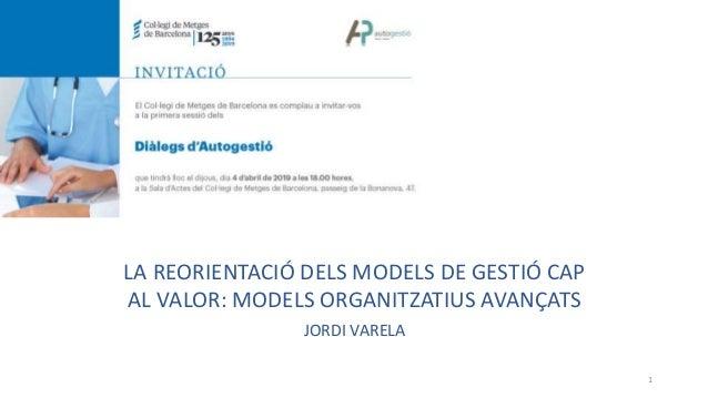 1 LA REORIENTACIÓ DELS MODELS DE GESTIÓ CAP AL VALOR: MODELS ORGANITZATIUS AVANÇATS JORDI VARELA