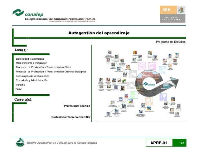 Modelo Académico de Calidad para la Competitividad APRE-01 1/27 Autogestión del aprendizaje Programa de Estudios Área(s): ...