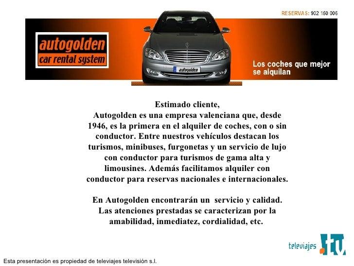 Estimado cliente, Autogolden es una empresa valenciana que, desde 1946, es la primera en el alquiler de coches, con o sin ...