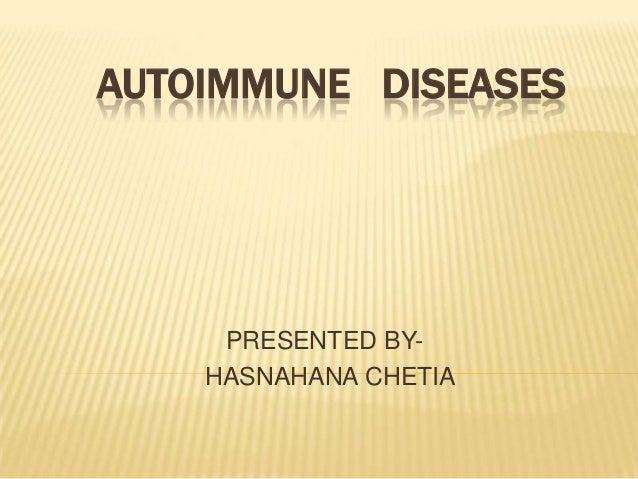 AUTOIMMUNE DISEASES PRESENTED BY- HASNAHANA CHETIA