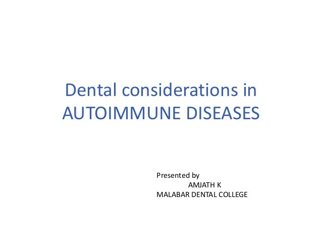 Dental considerations in AUTOIMMUNE DISEASES Presented by AMJATH K MALABAR DENTAL COLLEGE