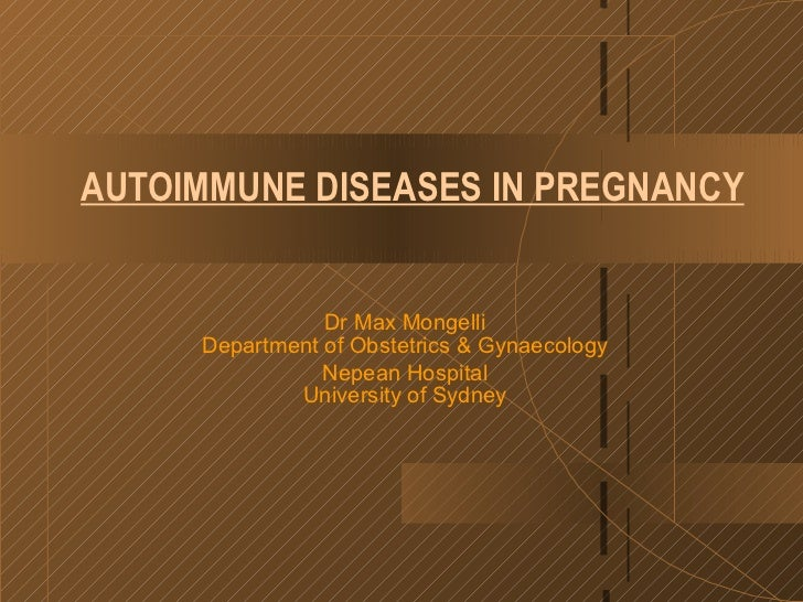 AUTOIMMUNE DISEASES IN PREGNANCY                Dr Max Mongelli     Department of Obstetrics & Gynaecology                ...