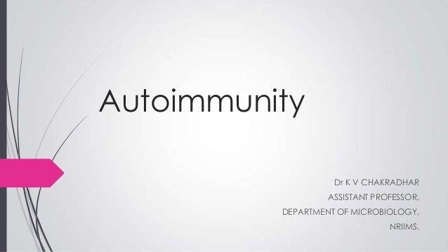 Autoimmunity Dr K V CHAKRADHAR ASSISTANT PROFESSOR,  DEPARTMENT OF MICROBIOLOGY, NRIIMS.
