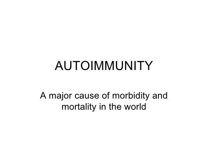 AUTOIMMUNITY A major cause of morbidity and mortality in the world