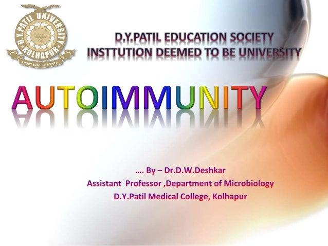 • 1. Define and discuss autoimmunity 2. Use autoimmune diseases to illustrate mechanisms of autoimmunity 3. Provide you wi...