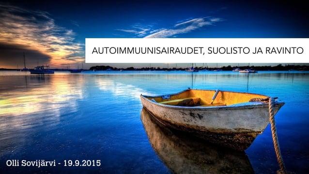 AUTOIMMUUNISAIRAUDET, SUOLISTO JA RAVINTO Olli Sovijärvi - 19.9.2015