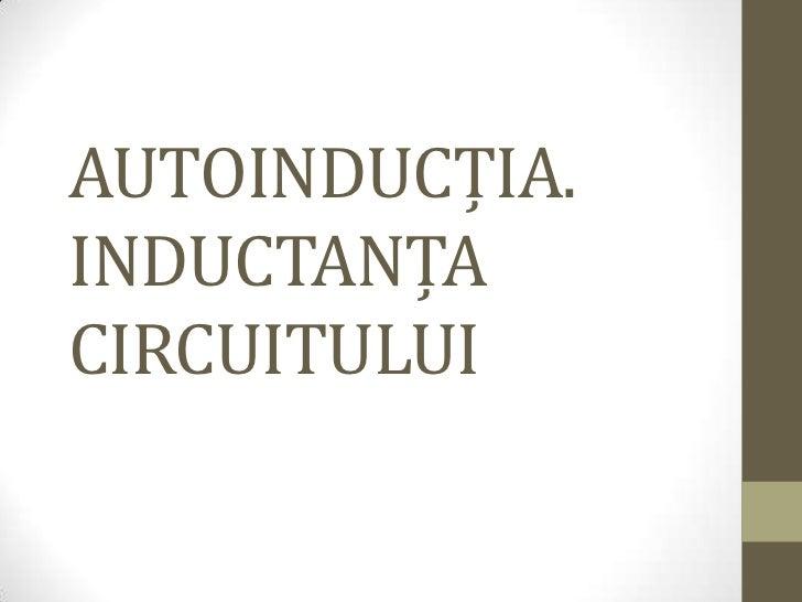 AUTOINDUCȚIA.INDUCTANȚACIRCUITULUI