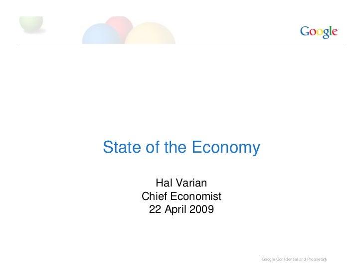 State of the Economy        Hal Varian     Chief Economist      22 April 2009                           Google Confidentia...