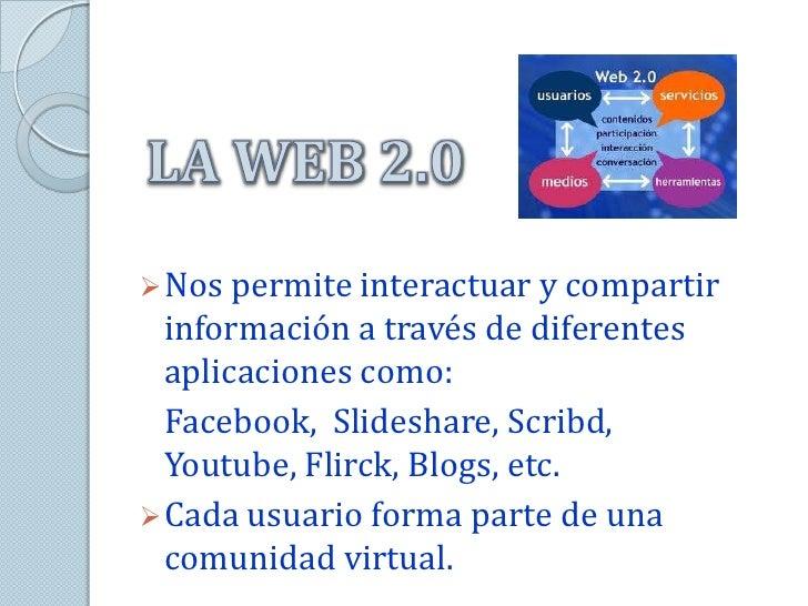  Nos permite interactuar y compartir  información a través de diferentes  aplicaciones como:  Facebook, Slideshare, Scrib...