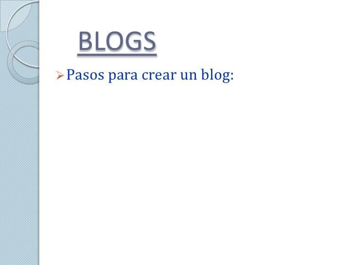 BLOGS Pasos para crear un blog: