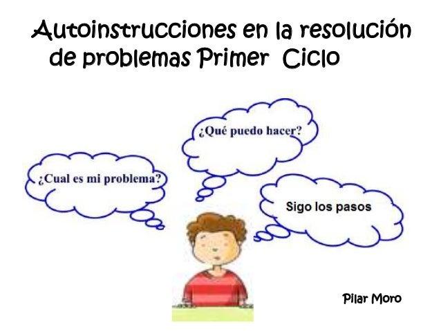 Autoinstrucciones en la resolución de problemas Primer Ciclo                           Pilar Moro