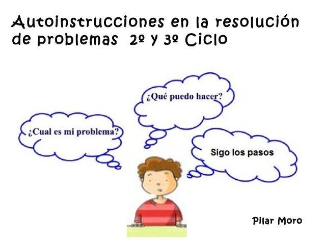 Autoinstrucciones en la resoluciónde problemas 2º y 3º Ciclo                            Pilar Moro