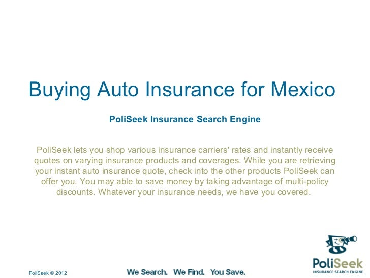 Buying Auto Insurance for Mexico                     PoliSeek Insurance Search Engine   PoliSeek lets you shop various ins...