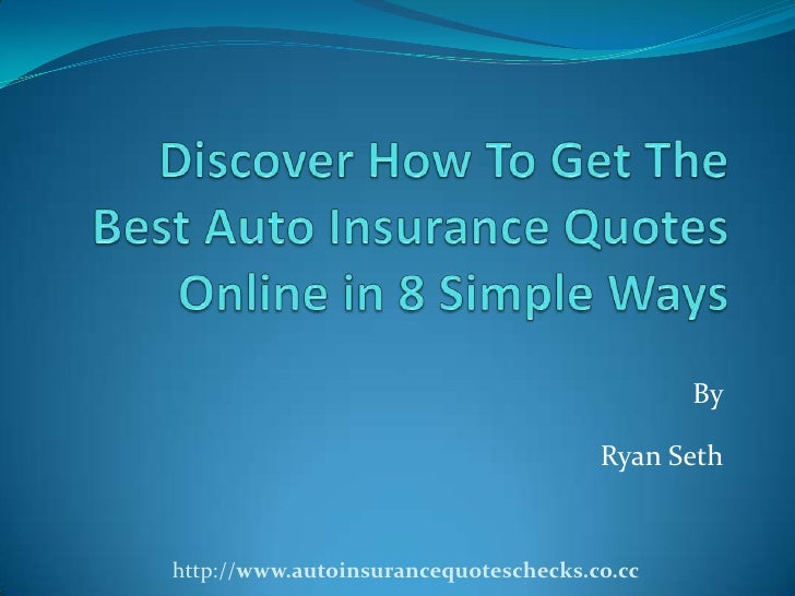 Discover How To Get The Best Auto Insurance Quotes Online in 8 Simple Ways<br />ByRyan Seth<br />http://www.autoinsuranceq...