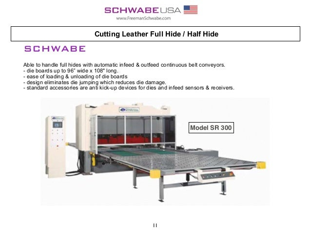 Cutting Leather Full Hide / Half Hide SCHWABE Able to handle full hides with automatic infeed & outfeed continuous belt co...