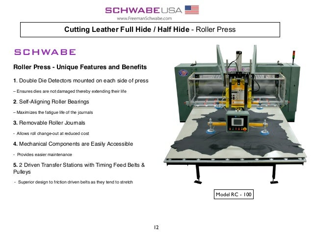 Cutting Leather Full Hide / Half Hide - Roller Press SCHWABE Roller Press - Unique Features and Benefits 1. Double Die Dete...