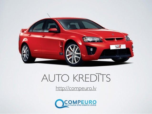 AUTO KREDĪTS http://compeuro.lv