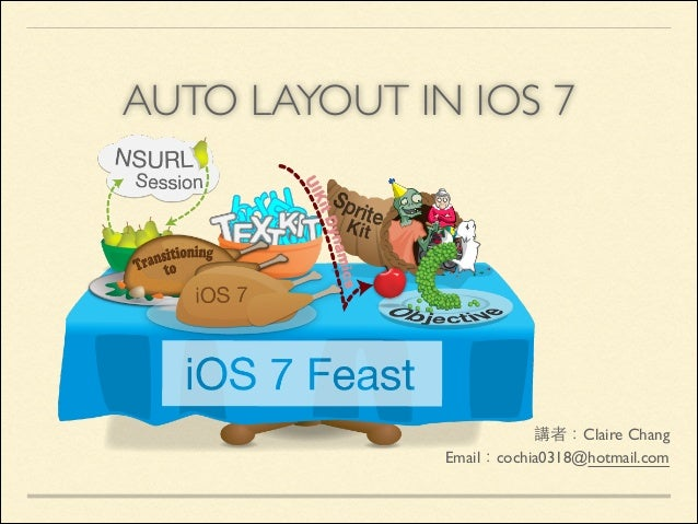 AUTO LAYOUT IN IOS 7  講者:Claire Chang	  Email:cochia0318@hotmail.com