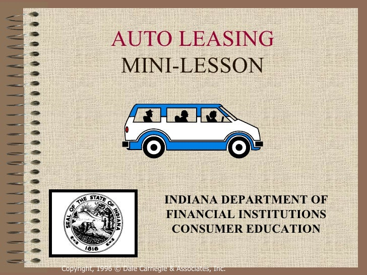 AUTO LEASING MINI-LESSON Copyright, 1996 © Dale Carnegie & Associates, Inc. INDIANA DEPARTMENT OF FINANCIAL INSTITUTIONS C...