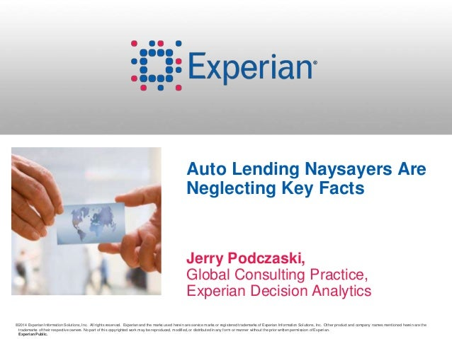 Auto Lending Naysayers Are  Neglecting Key Facts  Jerry Podczaski,  Global Consulting Practice,  Experian Decision Analyti...