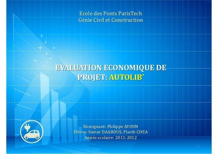 Ecole des Ponts ParisTech      Génie Civil et ConstructionEVALUATION ECONOMIQUE DE     PROJET: AUTOLIB'         Enseignant...