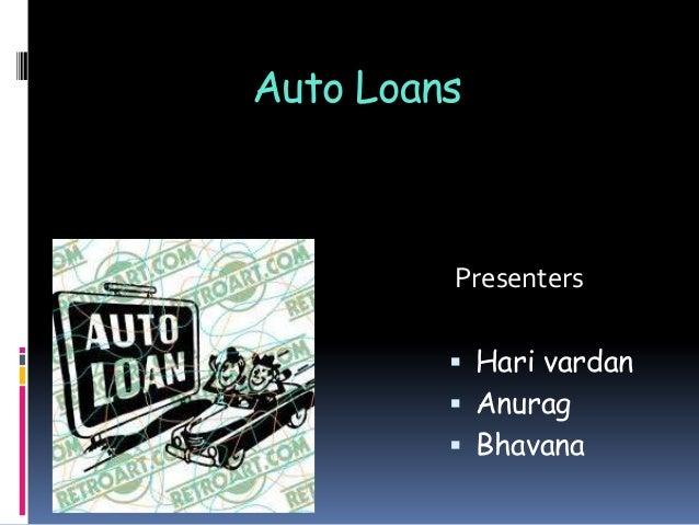 Auto Loans  Presenters  Hari vardan  Anurag  Bhavana