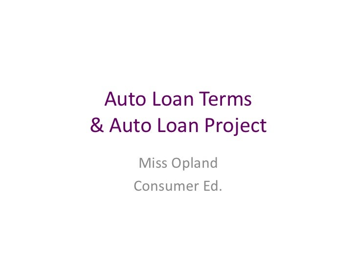 Auto Loan Terms& Auto Loan Project<br />Miss Opland<br />Consumer Ed.<br />