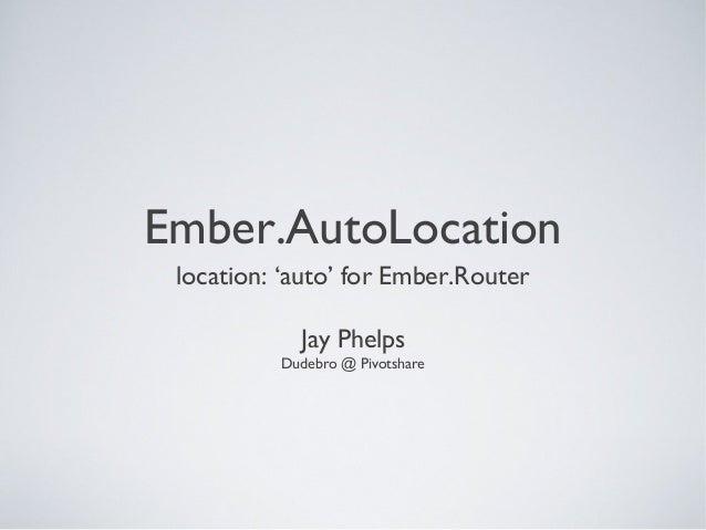 Ember.AutoLocationlocation: 'auto' for Ember.RouterJay PhelpsDudebro @ Pivotshare