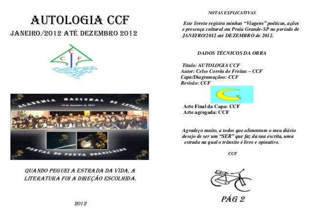 """NOTAS EXPLICATIVAS     AUTOLOGIA CCF                        Este livreto registra minhas """"Viagens"""" poéticas, ações        ..."""