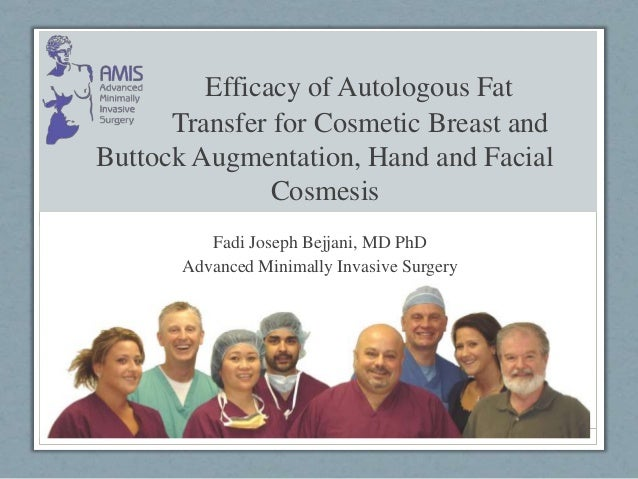 Efficacy of Autologous Fat Transfer for Cosmetic Breast and Buttock Augmentation, Hand and Facial Cosmesis Fadi Joseph Bej...