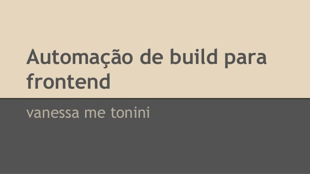 Automação de build para frontend vanessa me tonini
