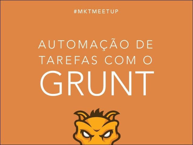 #MKTMEETUP  AUTOMAÇÃO DE TA R E F A S C O M O  GRUNT