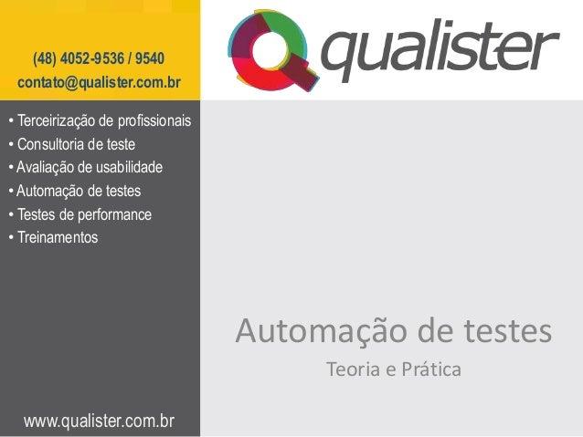 www.qualister.com.br (48) 4052-9536 / 9540 contato@qualister.com.br Automação de testes Teoria e Prática • Terceirização d...