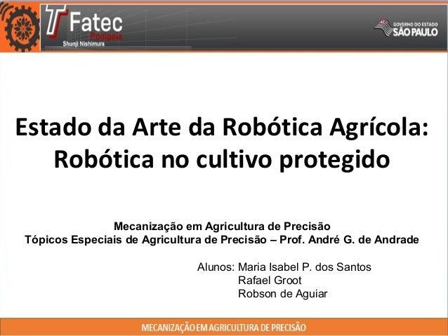 Estado da Arte da Robótica Agrícola: Robótica no cultivo protegido Mecanização em Agricultura de Precisão Tópicos Especiai...