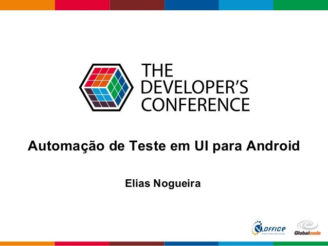 Globalcode  –  Open4education Automação de Teste em UI para Android Elias Nogueira