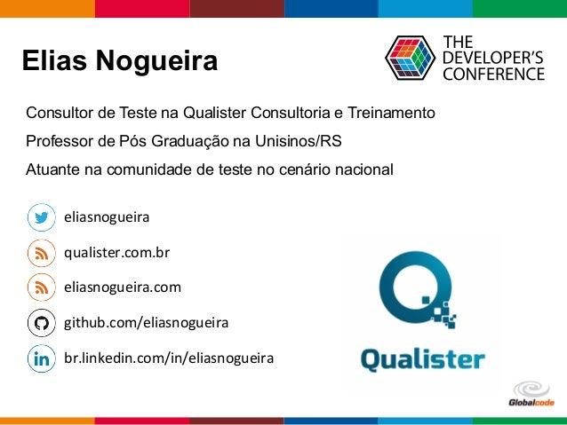 Globalcode  –  Open4education Elias Nogueira qualister.com.br   eliasnogueira   br.linkedin.com/in/eliasnogueira ...