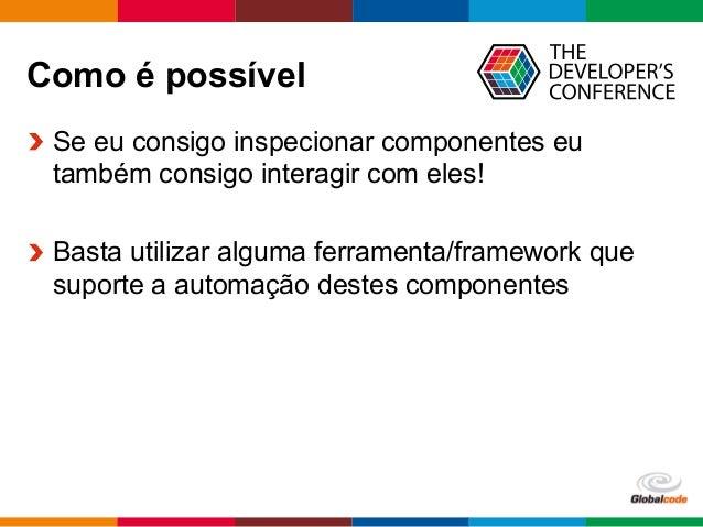 Globalcode  –  Open4education Como é possível  Se eu consigo inspecionar componentes eu também consigo interagir com ...