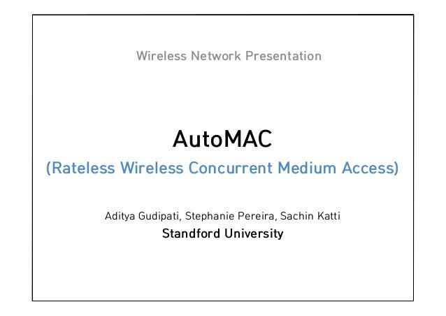 Wireless Network Presentation  AutoMAC (Rateless Wireless Concurrent Medium Access) Aditya Gudipati, Stephanie Pereira, Sa...