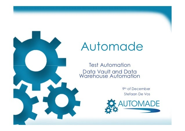 Automade Test Automation Data Vault and Data Warehouse Automation 9th of December Stefaan De Vos