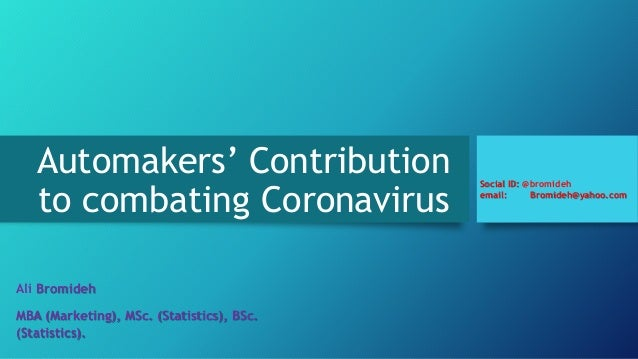 Automakers' Contribution to combating Coronavirus Ali Bromideh MBA (Marketing), MSc. (Statistics), BSc. (Statistics). Soci...
