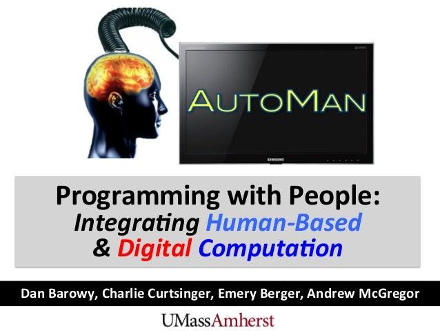 Dan Barowy, Charlie Curtsinger, Emery Berger, Andrew McGregor Programming with People: Integra(ng ...