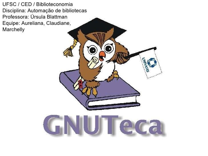 UFSC / CED / Biblioteconomia Disciplina: Automação de bibliotecas Professora: Úrsula Blattman Equipe: Aureliana, Claudiane...