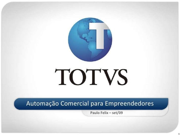 <ul><li>Automação Comercial para Empreendedores </li></ul>Paulo Felix – set/09