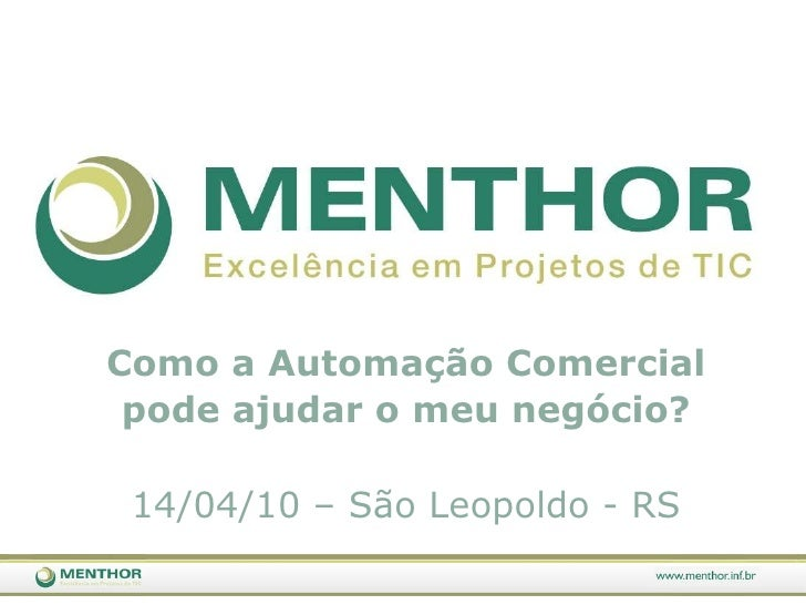 Como a AutomaçãoComercial<br />podeajudar o meunegócio?<br />14/04/10 – São Leopoldo - RS<br />