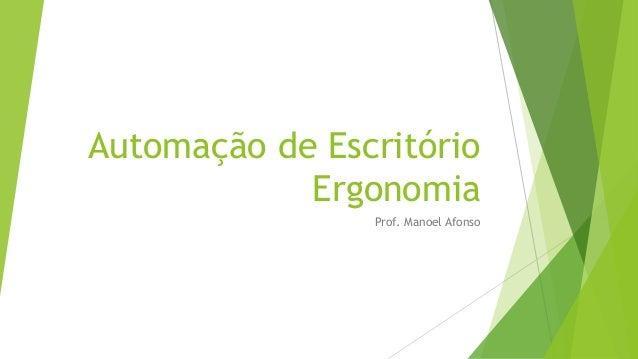 Automação de Escritório Ergonomia Prof. Manoel Afonso